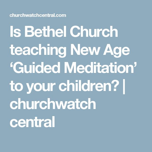 Is Bethel Church teaching New Age 'Guided Meditation' to your children? | churchwatch central