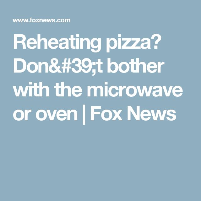 Reheating pizza? Don't bother with the microwave or oven | Fox News
