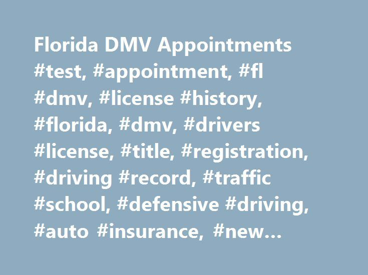 Florida DMV Appointments #test, #appointment, #fl #dmv, #license #history, #florida, #dmv, #drivers #license, #title, #registration, #driving #record, #traffic #school, #defensive #driving, #auto #insurance, #new #cars, #used #cars http://texas.remmont.com/florida-dmv-appointments-test-appointment-fl-dmv-license-history-florida-dmv-drivers-license-title-registration-driving-record-traffic-school-defensive-driving-auto-ins/  # Florida DMV Appointments FL DMV Appointments Florida DMV…