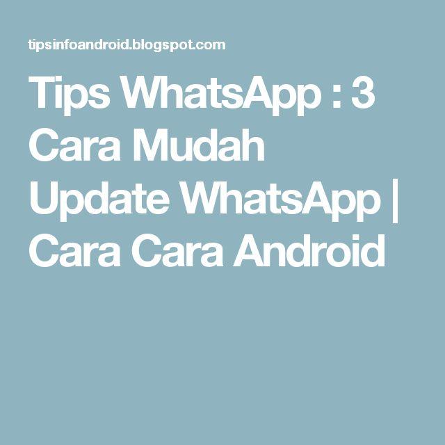 Tips WhatsApp : 3 Cara Mudah Update WhatsApp | Cara Cara Android