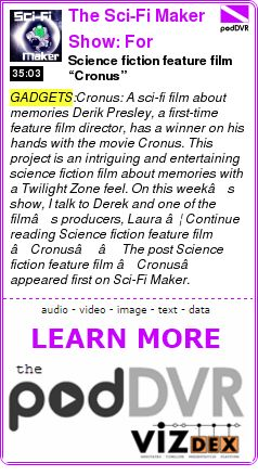 "#GADGETS #PODCAST  The Sci-Fi Maker Show: For science fiction filmmakers and screenwriters    Science fiction feature film ""Cronus""    READ:  https://podDVR.COM/?c=dce4c3e4-00d8-fbd5-981c-b6c44e15f1c6"