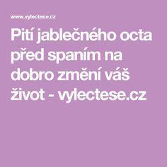 Pití jablečného octa před spaním na dobro změní váš život - vylectese.cz