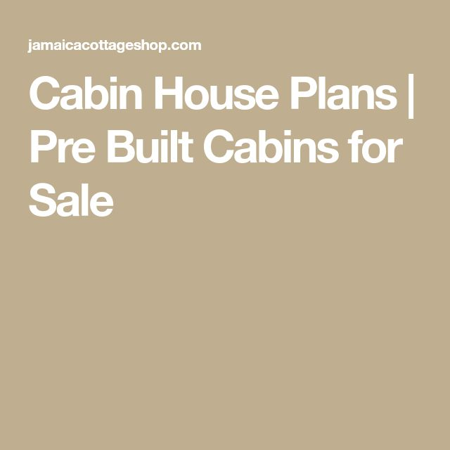Cabin House Plans | Pre Built Cabins for Sale