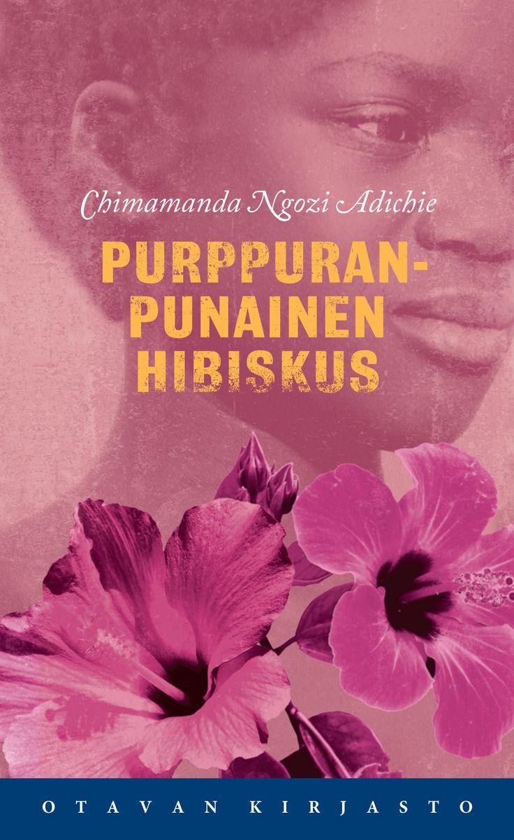 Title: Purppuranpunainen hibiskus | Author: Chimamanda Ngozi Adichie | Designer: Emmi Kyytsönen