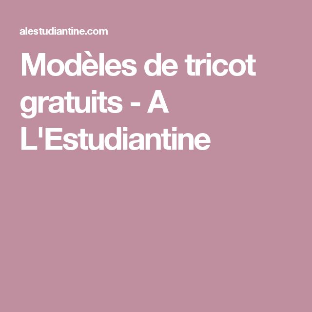 Modèles de tricot gratuits - A L'Estudiantine