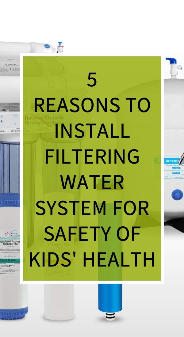 5 Reasons To Install Filtering Water System For Safety Of Kids Health With Images Herbal Cure