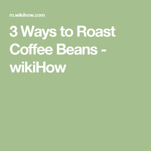 3 Ways to Roast Coffee Beans - wikiHow