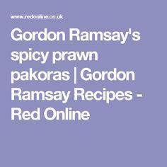 Gordon Ramsay's spicy prawn pakoras | Gordon Ramsay Recipes - Red Online