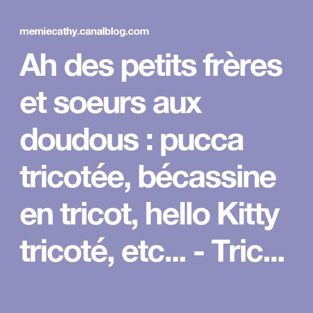 Ah des petits frères et soeurs aux doudous : pucca tricotée, bécassine en tricot, hello Kitty tricoté, etc... - Tricot, crochet, doudous de Memie Cathy