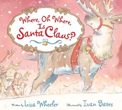 Where, Oh Where, Is Santa Claus? by Lisa Wheeler; illustrated by Ivan Bates