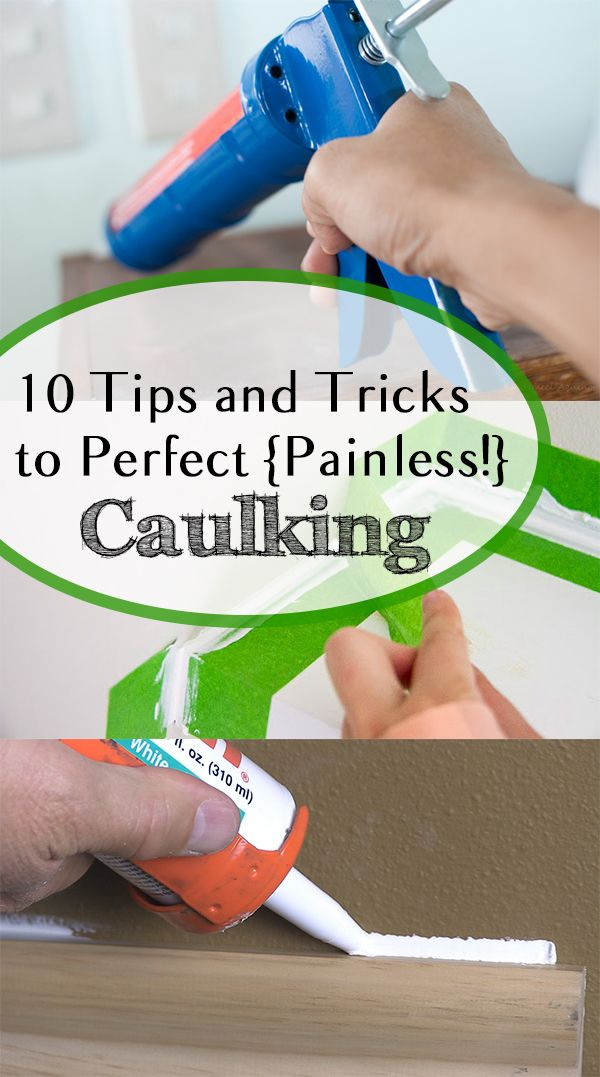 10 tips and tricks to perfect and painless caulking; the best caulking tips.