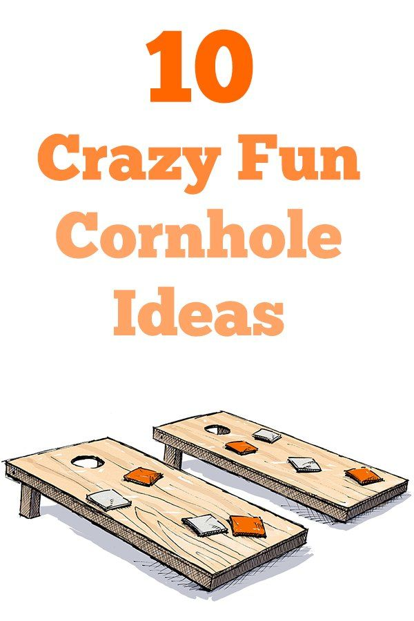 10 Crazy Fun Ways to Build A Cornhole Board This Summer