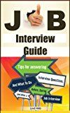 Free Kindle Book -   Job Interview Guide: Tips For Answering Interview Questions, And What To Do Before, During and After a Job Interview (Finding a Job, Job Interview Guide, Getting Hired and Staying Employed Book 1)