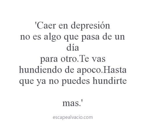 Caer en depresión no es algo que pasa de un día para otro... #frases