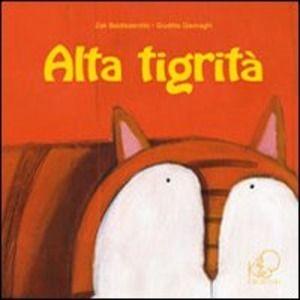 Alta tigrità - Zak Baldisserotto - Libro
