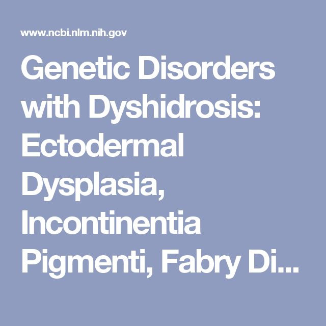 2016 - Genetic Disorders with Dyshidrosis: Ectodermal Dysplasia, Incontinentia Pigmenti, Fabry Disease, and Congenital Insensitivity to Pain with Anhidrosis - PubMed - NCBI