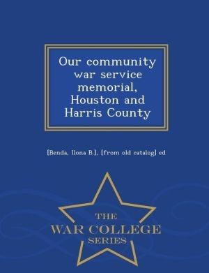 Our Community War Service Memorial, Houston and Harris County - War College Series