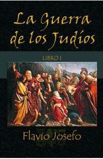 LA GUERRA DE LOS JUDÍOS LIBRO 1 FLAVIO JOSEFO