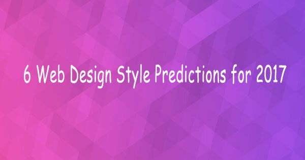 6 Web Design Style Predictions for 2017 source link: #webdesign #webdevelopment #techupdate