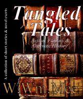 Tangled Tales, an ebook by Wayne Mee at Smashwords