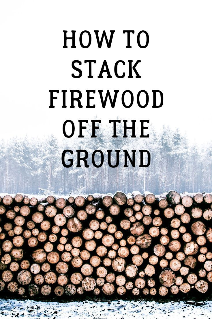 Heres how to stack firewood off the ground the best