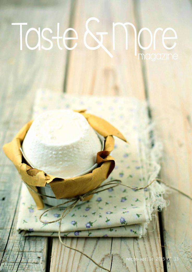 Taste&More Magazine marzo - aprile 2015 n° 13  Free food Magazine. Rivista di cucina ed arte culinaria, deliziose ricette da ogni parte d'Italia e dal mondo