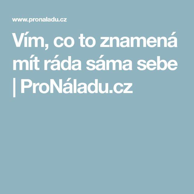 Vím, co to znamená mít ráda sáma sebe | ProNáladu.cz
