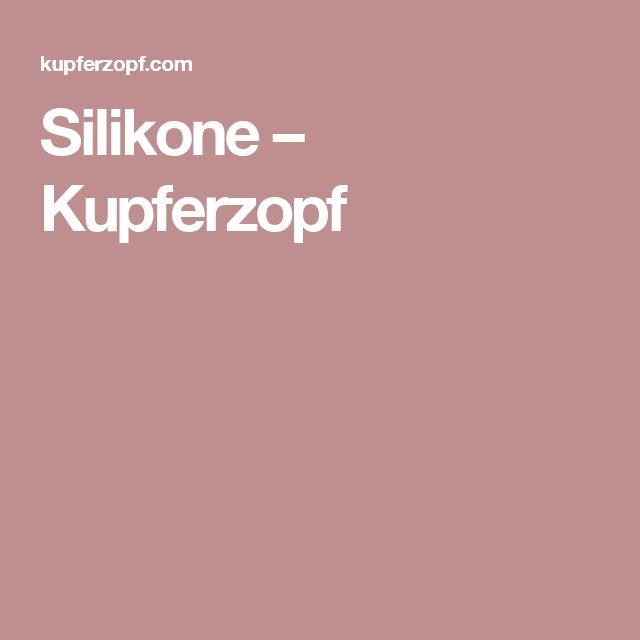 Silikone – Kupferzopf