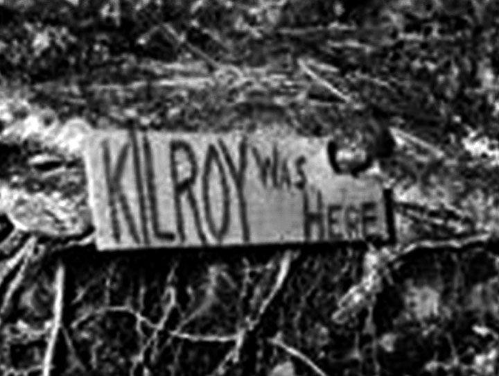 Kilroy was here https://rmthewriter.wordpress.com/2017/03/19/kilroy-was-here/