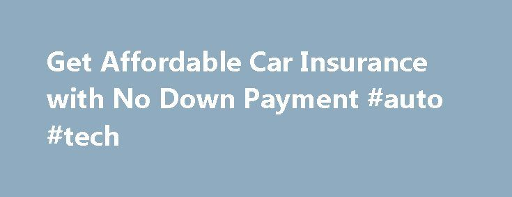 Get Affordable Car Insurance with No Down Payment #auto #tech http://remmont.com/get-affordable-car-insurance-with-no-down-payment-auto-tech/  #low auto insurance # Get Affordable Car Insurance with No Down Payment Having car insurance is as important as having a driver's license, and essential to being able to drive on America's roads. Not only does it protect you, it also protects your passengers and people in the other cars. Without car insurance, you cannot legally drive on public roads…