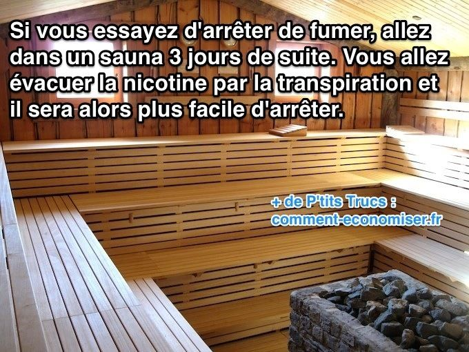 L'astuce consiste à aller au sauna 3 jours de suite. Vous allez ainsi évacuer la nicotine par la transpiration et il sera alors plus facile d'arrêter.  Découvrez l'astuce ici : http://www.comment-economiser.fr/astuce-arreter-de-fumer-.html?utm_content=buffer253a2&utm_medium=social&utm_source=pinterest.com&utm_campaign=buffer