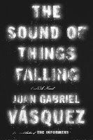 The Sound of Things Falling by Juan Gabriel Vasquez, translated from the Spanish by Anne McLean. Provo City Librarian pick.