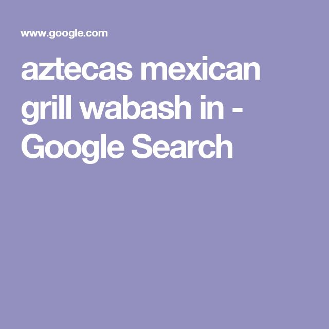 aztecas mexican grill wabash in - Google Search