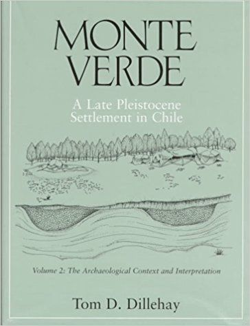 Monte Verde: a late Pleistocene settlement in Chile, Vol.2, The Archaeological Context and Interpretation: Tom D. Dillehay: 9781560986805: Amazon.com: Books