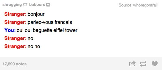 People only think they know French in America. Most don't know how to spell 'yes' it doesn't have a W silly.