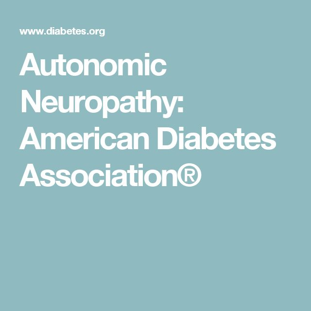 Autonomic Neuropathy: American Diabetes Association®
