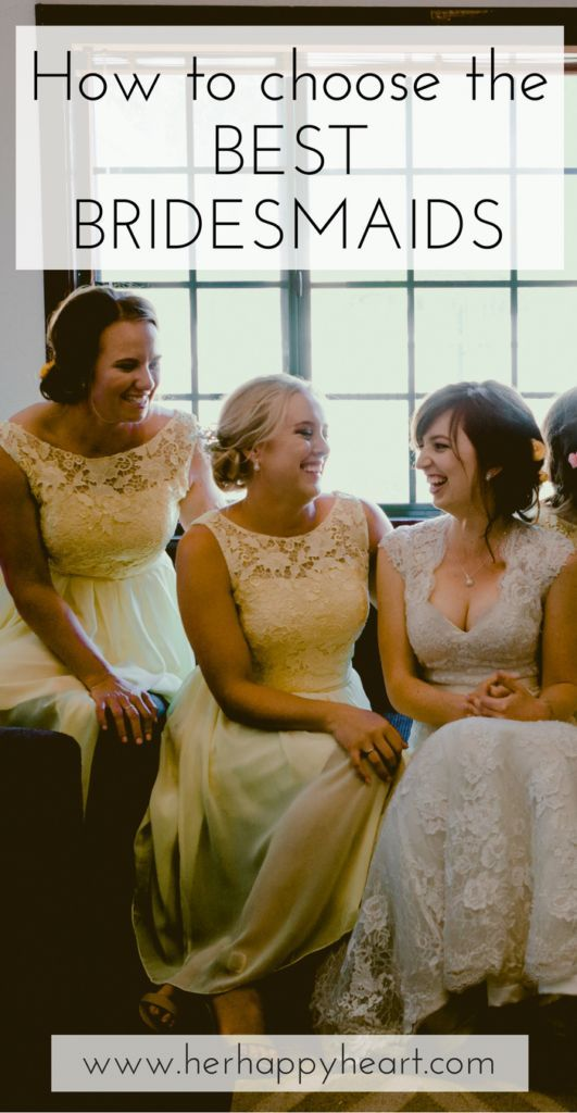 The Ultimate Guide for Choosing Your Bridesmaids | How to choose your bridesmaids when you're struggling | Bridesmaid tips | Wedding planning tips