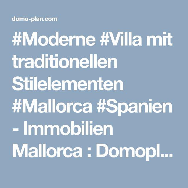 #Moderne #Villa mit traditionellen Stilelementen #Mallorca #Spanien - Immobilien Mallorca : Domoplan - Palma