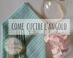 come cucire l'angolo facile http://www.lodicolofaccio.it/2016/07/cucire-angolo-tovaglie-e-tovaglioli-tutorial-facile.html