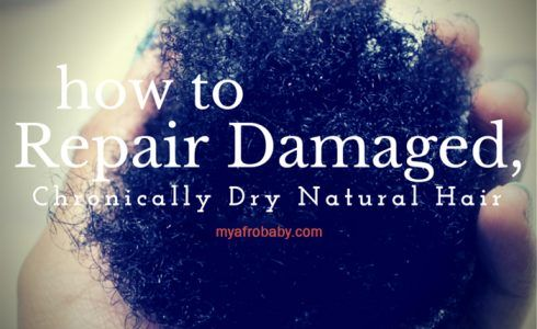 How to Repair your Afro Baby's Damaged, Chronically Dry Natural Hair