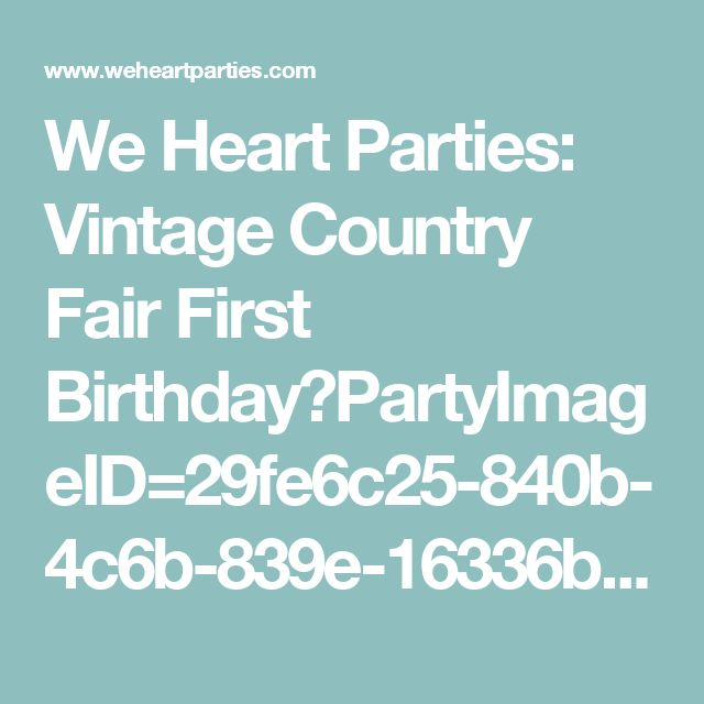 We Heart Parties: Vintage Country Fair First Birthday?PartyImageID=29fe6c25-840b-4c6b-839e-16336b6df2e7