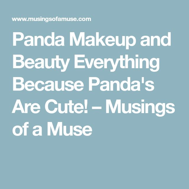 Panda Makeup and Beauty Everything Because Panda's Are Cute! – Musings of a Muse