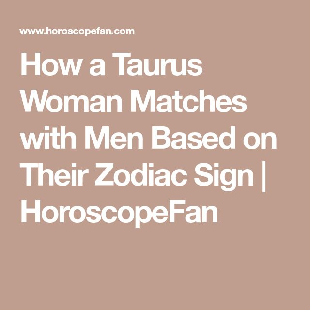 How a Taurus Woman Matches with Men Based on Their Zodiac Sign | HoroscopeFan