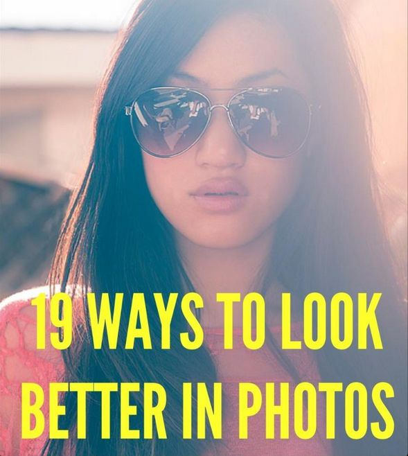 19 Ways to Look Better in Photos. Really good tips - not just for selfies.
