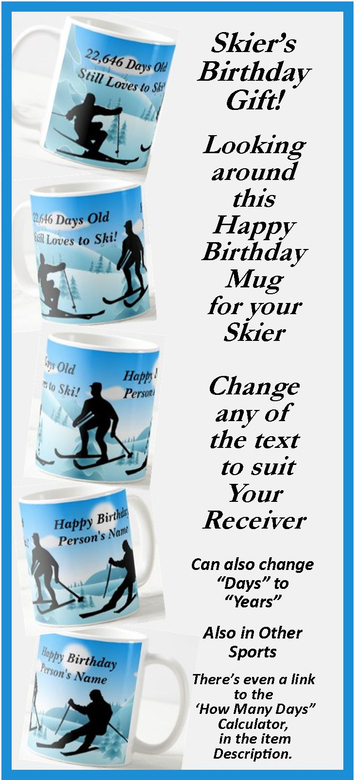 """Great Birthday Gift for the Skier - - Change the Days or Years, - - - Change the Name to suit your Recipient. - - there's a """"How many Day"""" calculator link in the item description."""