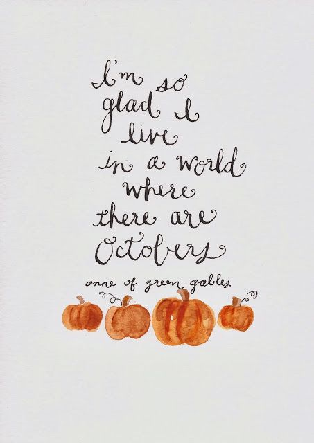 Anne of Green Gables was one of my favorite book series growing up, and I'd have to agree with Anne about Octobers.: