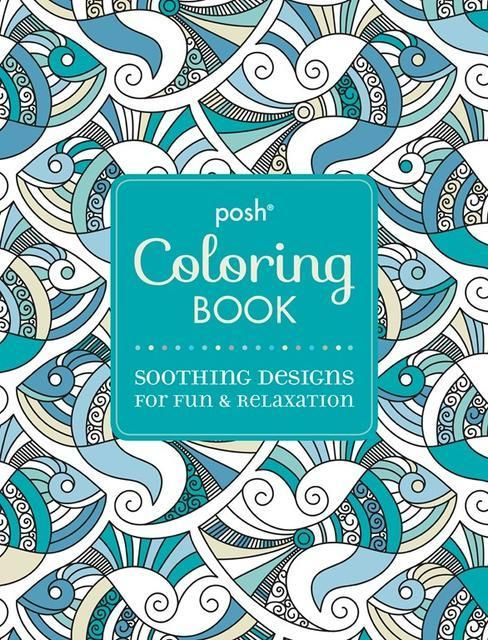 Posh Adult Coloring Book Soothing Designs For Fun Relaxation Is Filled With More Than