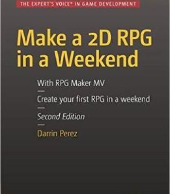 Make A 2d Rpg In A Weekend: Second Edition: With Rpg Maker Mv PDF