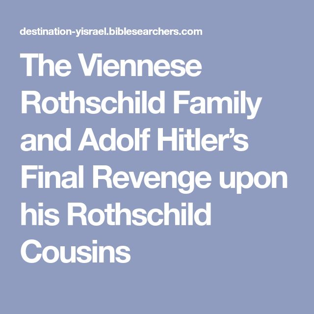 The Viennese Rothschild Family and Adolf Hitler's Final Revenge upon his Rothschild Cousins