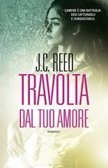 Travolta dal tuo amore - J.C. Reed